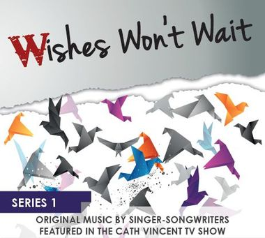 Wishes Won't Wait - This fabulous 11-track CD contains original music from the singer-songwriters featured in The Cath Vincent Show (Series 1).  Proudly brought to you in association with Wilde Records Recording Studios.